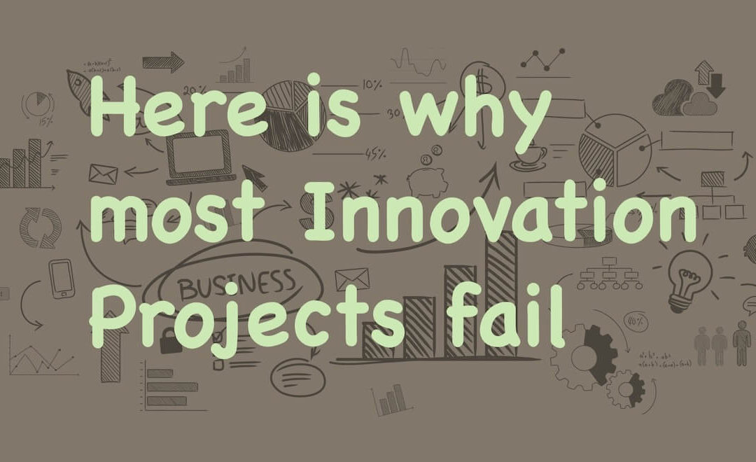 Here is why innovation projects often fail